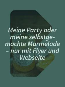 Meine Party oder meine selbstgemachte Marmelade - nur mit Flyer und Website